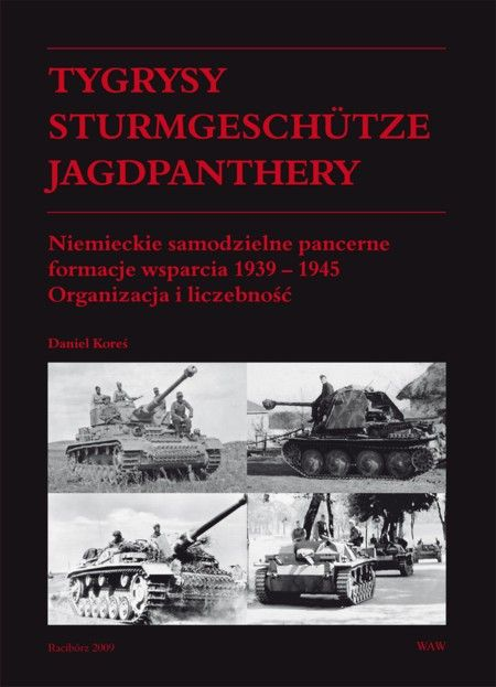 Tygrysy, Sturmgeschütze, Jagdpanthery. Niemieckie samodzielne pancerne formacje wsparcia 1939 - 1945